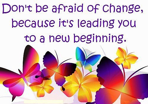 Quotes about change do not fear of change because it is leading you to a new beginning