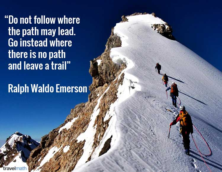 Go instead where there is no path and leave a trail ralph waldo emerson