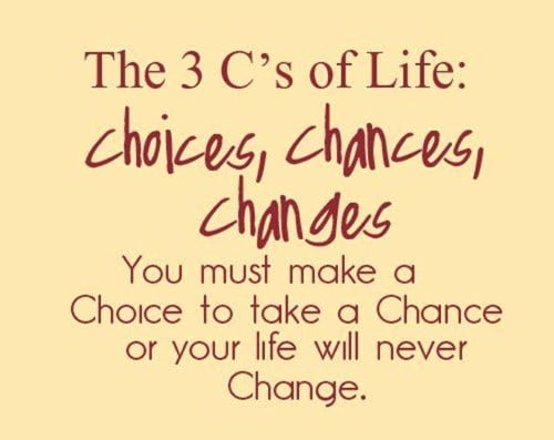 Quotes about changes in life you must make a  choice to take a change