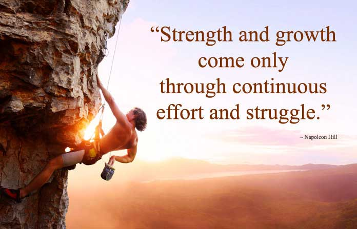 Strength and growth come through effort and struggle