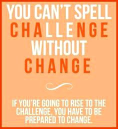 Change quotes you can not spell challenge without change.