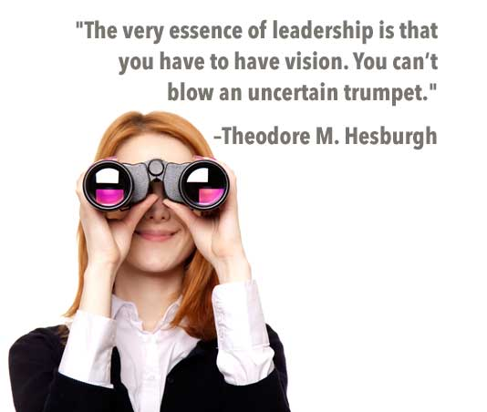 The very essence of leadership is that you have to have vision